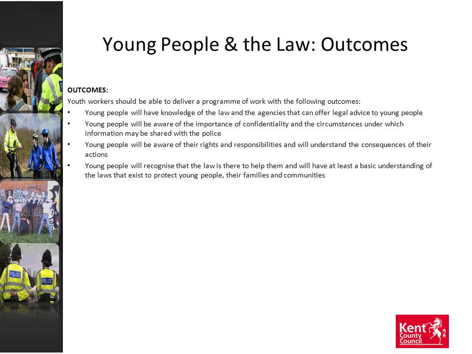 Young People & the Law: Outcomes OUTCOMES: Youth workers should be able to deliver a programme of work with the following outcomes: Young people will