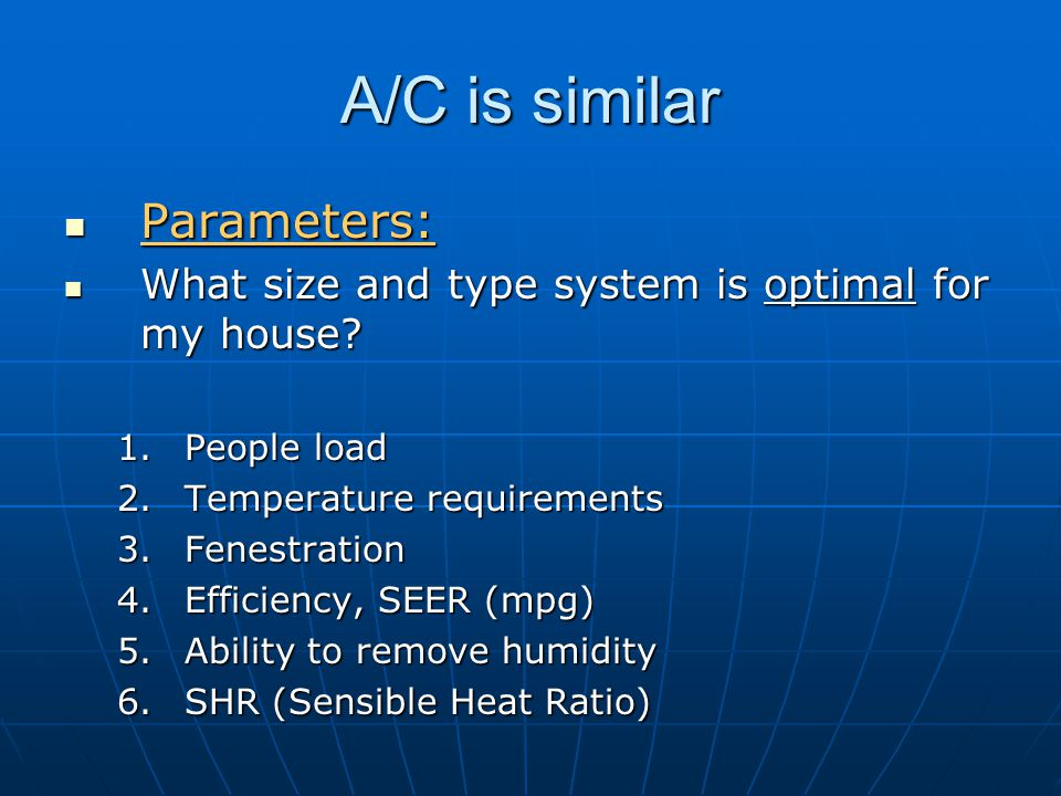 A/C is similar Parameters: Parameters: What size and type system is optimal for my house.