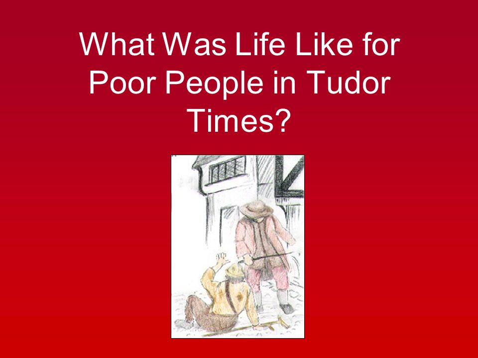 What Was Life Like for Poor People in Tudor Times