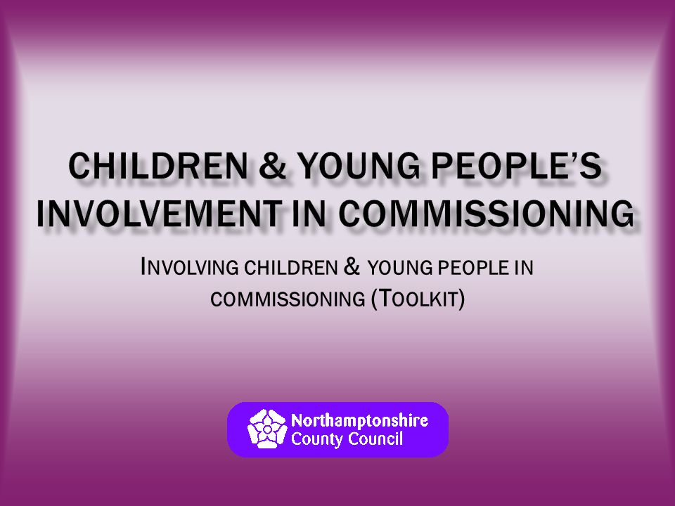Introduction House rules and expectations Exercise 1 Why Should we involve Children & Young People in commissioning.