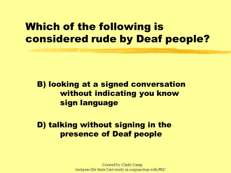 Which of the following is considered rude by Deaf people.