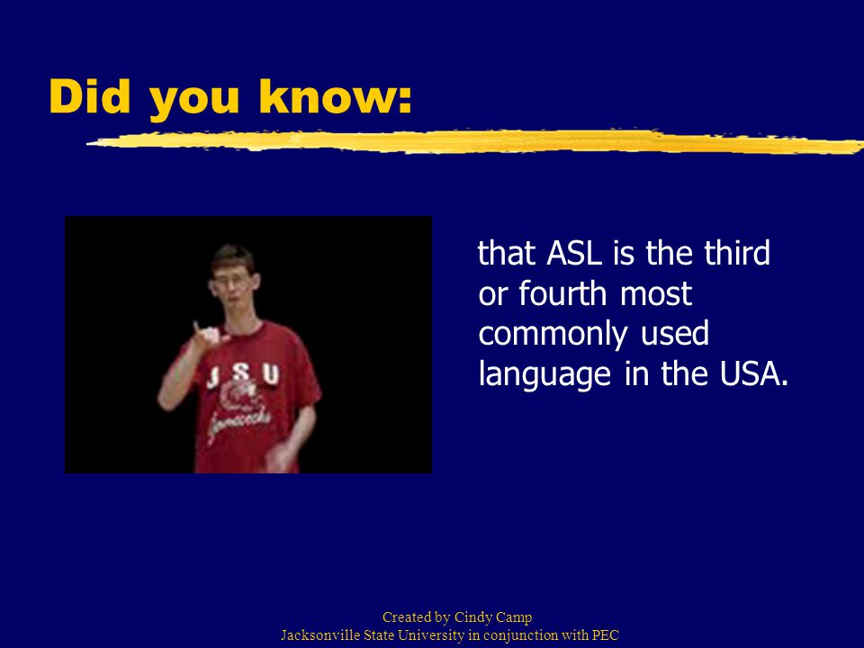 Did you know: that ASL is the third or fourth most commonly used language in the USA.