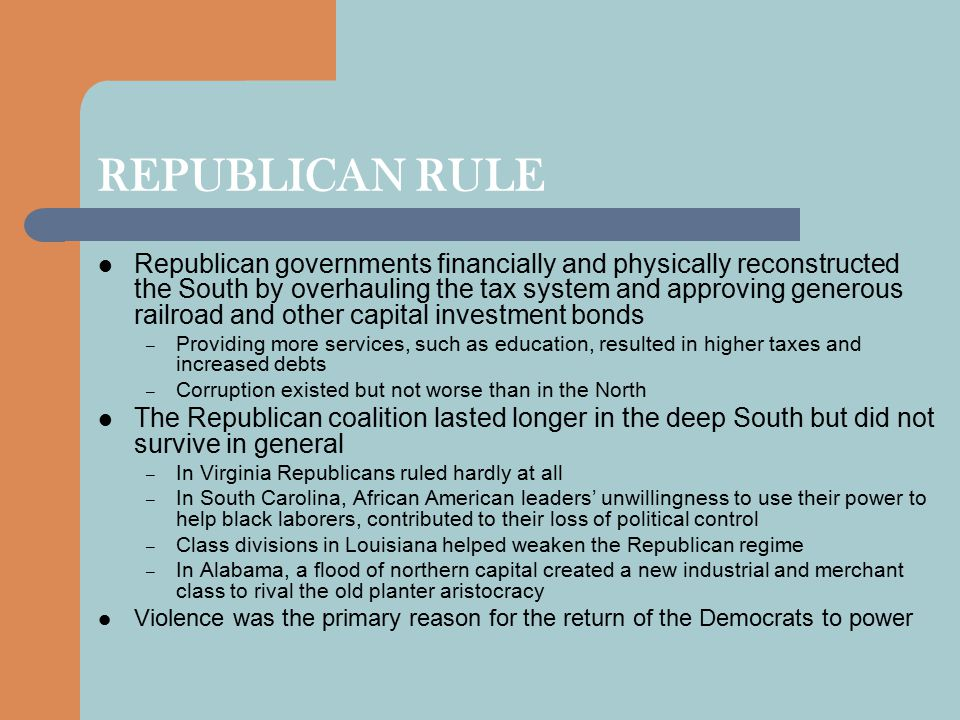 REPUBLICAN RULE Republican governments financially and physically reconstructed the South by overhauling the tax system and approving generous railroa