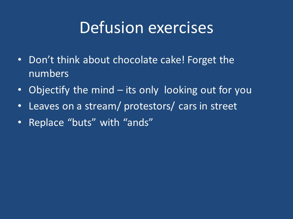 Defusion exercises Don't think about chocolate cake.