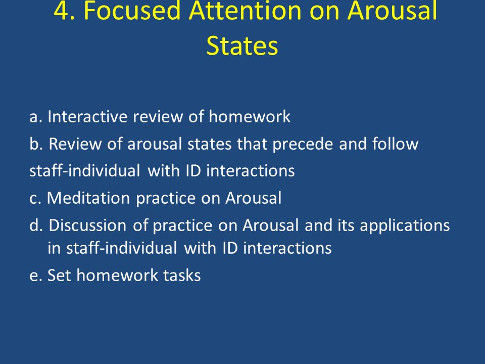 4. Focused Attention on Arousal States a. Interactive review of homework b.