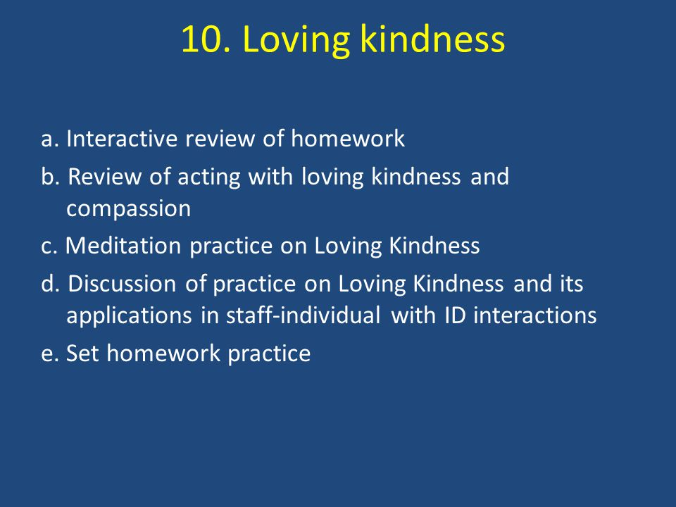 10. Loving kindness a. Interactive review of homework b.