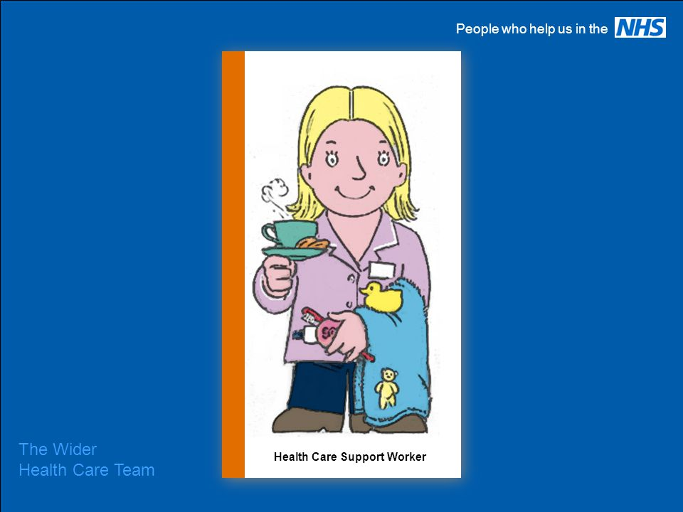 People who help us in the The Wider Health Care Team Health Care Support Worker