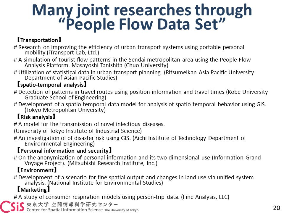 Many joint researches through People Flow Data Set 【 Transportation 】 # Research on improving the efficiency of urban transport systems using portable personal mobility.(iTransport Lab, Ltd.) # A simulation of tourist flow patterns in the Sendai metropolitan area using the People Flow Analysis Platform.