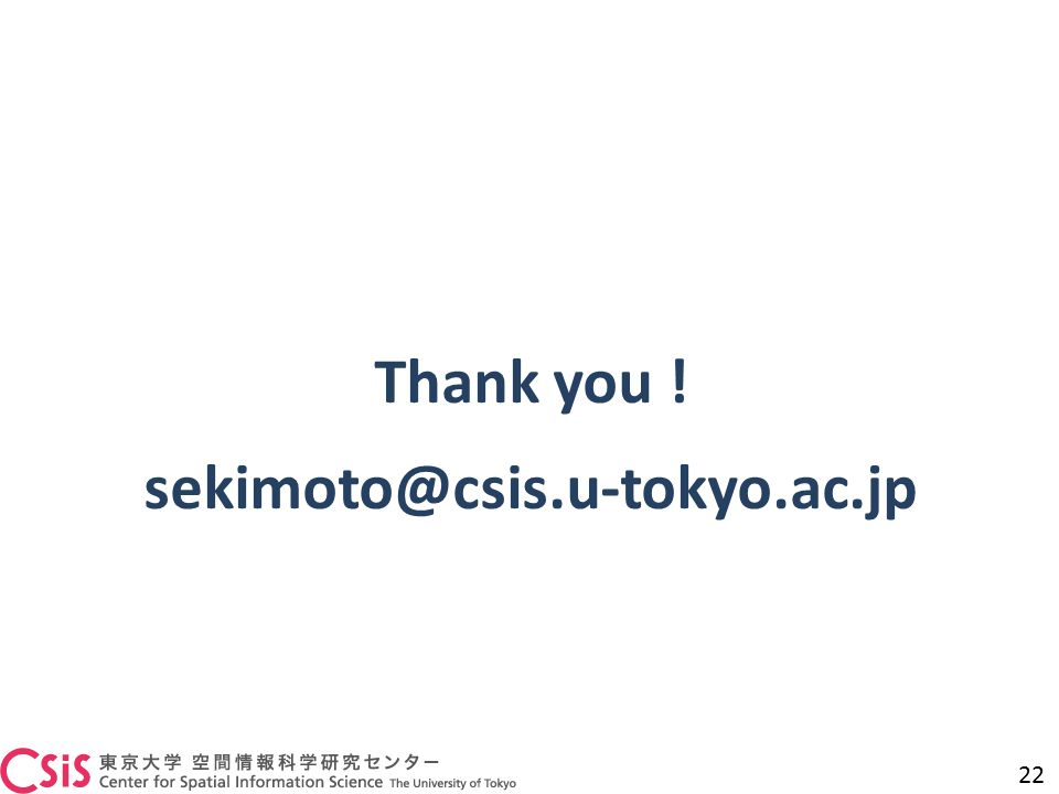 Thank you ! sekimoto@csis.u-tokyo.ac.jp 22