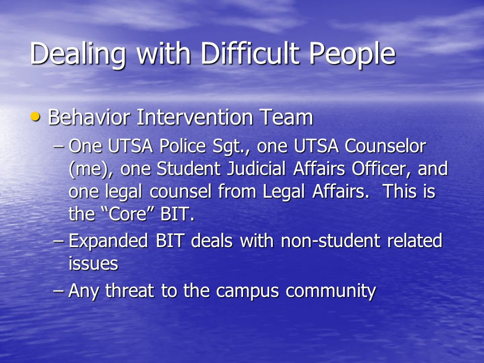 Dealing with Difficult People Interviews Interviews Data – information, specifics Data – information, specifics Assessment Assessment –Mosaic –Personality Assessment Inventory Risk for self-harm Risk for self-harm Risk for violence Risk for violence –Only verbally –Potentially physically