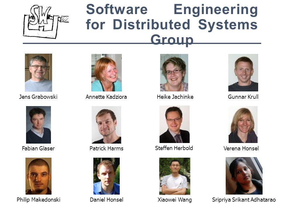 Software Engineering for Distributed Systems Group Jens GrabowskiAnnette KadzioraHeike JachinkeGunnar Krull Fabian GlaserPatrick Harms Steffen Herbold Philip MakedonskiDaniel HonselXiaowei Wang Verena Honsel Sripriya Srikant Adhatarao