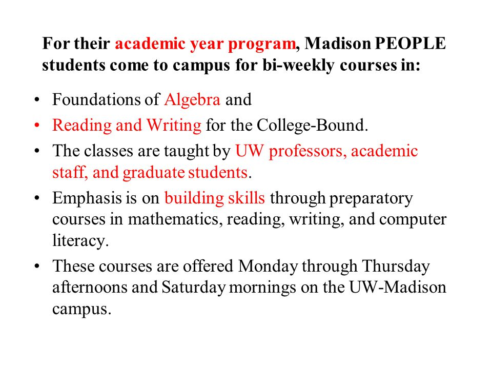 For their academic year program, Madison PEOPLE students come to campus for bi-weekly courses in: Foundations of Algebra and Reading and Writing for the College-Bound.