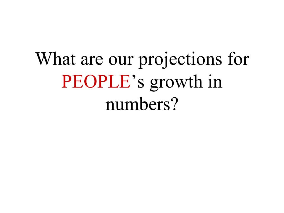 What are our projections for PEOPLE 's growth in numbers