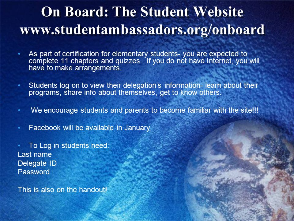 On Board: The Student Website www.studentambassadors.org/onboard As part of certification for elementary students- you are expected to complete 11 chapters and quizzes.