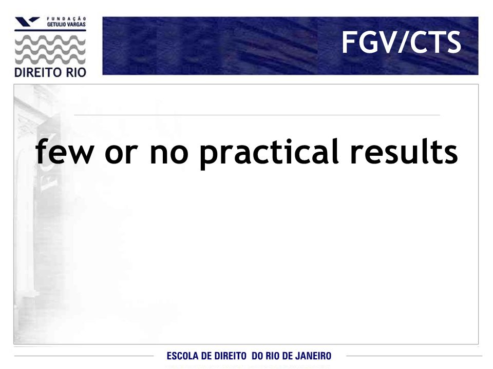 FGV/CTS few or no practical results