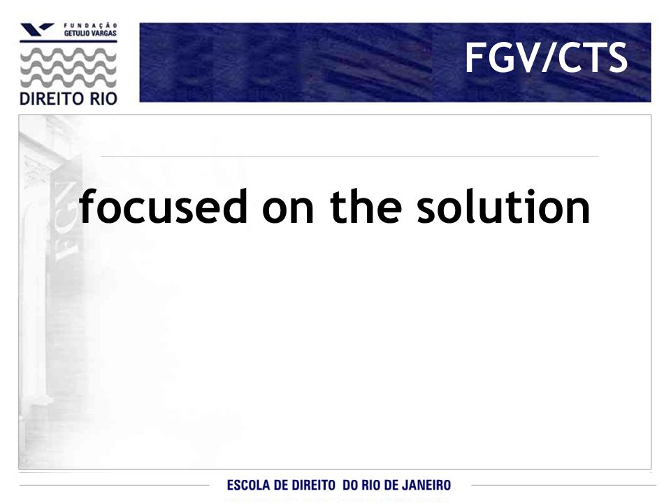 FGV/CTS focused on the solution