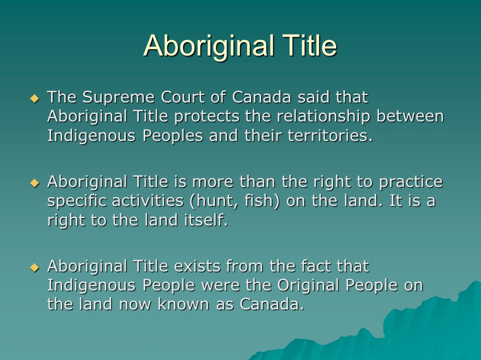 Fiduciary Relationship  The Federal Government has a Fiduciary Duty to Indigenous Peoples' interest in land.