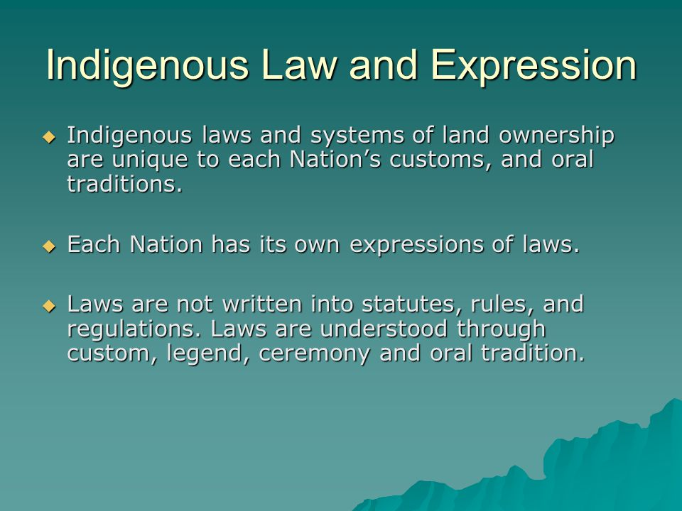 Indigenous Law Is Realized As:  Land and water are respected and Indigenous people have a responsibility to conserve resources for future generations.