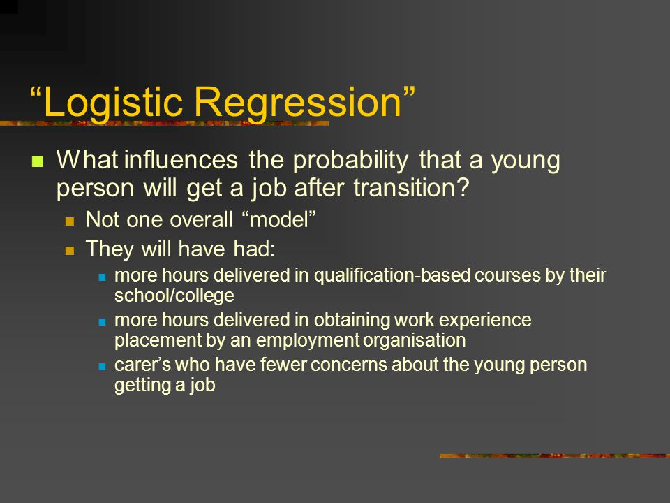 Logistic Regression What influences the probability that a young person will get a job after transition.