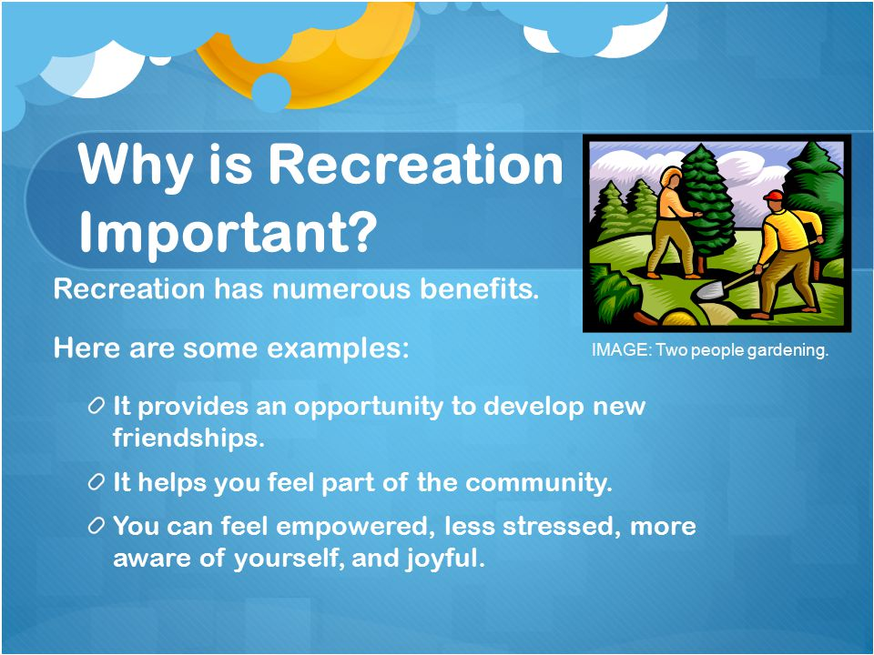 Why is Recreation Important. Recreation has numerous benefits.