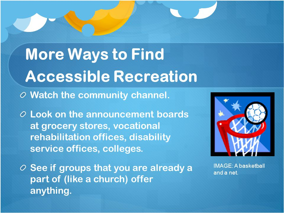 More Ways to Find Accessible Recreation Watch the community channel.