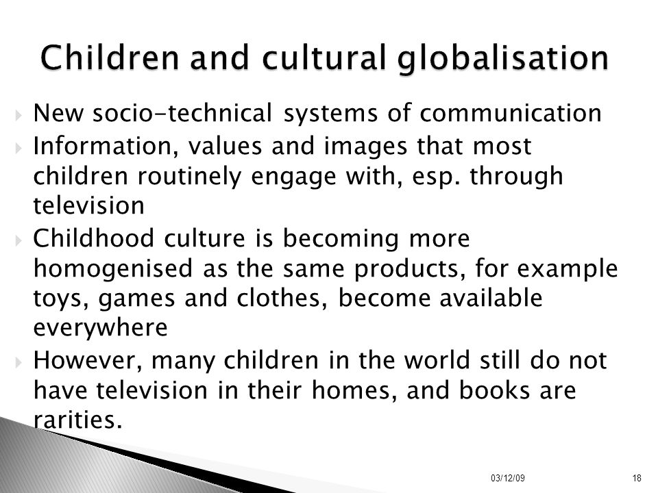  New socio-technical systems of communication  Information, values and images that most children routinely engage with, esp. through television  Ch