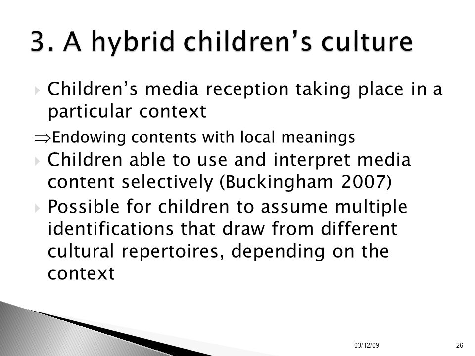  Children's media reception taking place in a particular context  Endowing contents with local meanings  Children able to use and interpret media c
