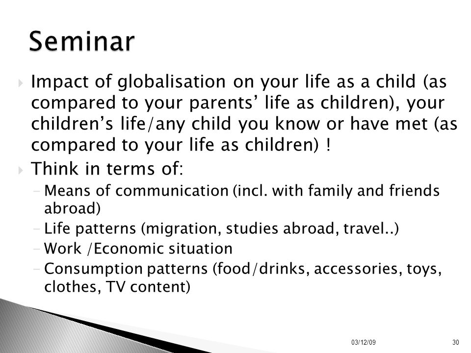  Impact of globalisation on your life as a child (as compared to your parents' life as children), your children's life/any child you know or have met