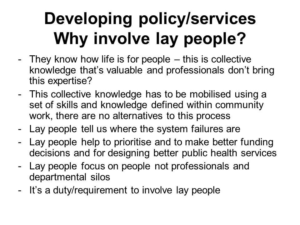 Developing policy/services Why involve lay people.