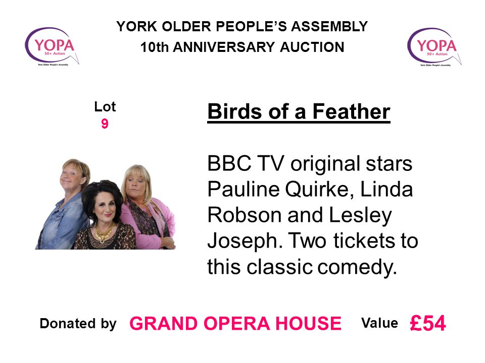 Donated by Value YORK OLDER PEOPLE'S ASSEMBLY 10th ANNIVERSARY AUCTION Lot 9 Birds of a Feather BBC TV original stars Pauline Quirke, Linda Robson and Lesley Joseph.