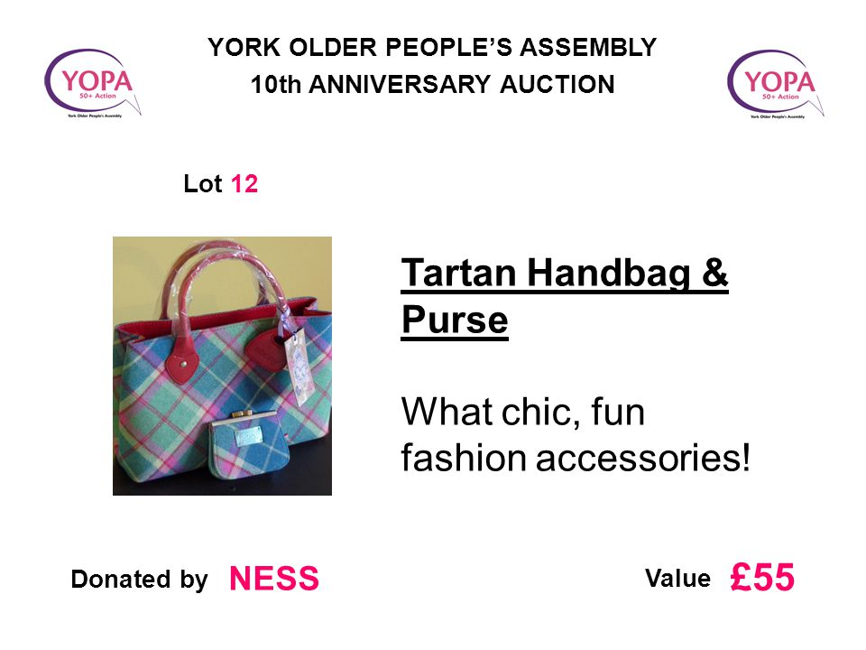 Donated by Value YORK OLDER PEOPLE'S ASSEMBLY 10th ANNIVERSARY AUCTION Lot 12 Tartan Handbag & Purse What chic, fun fashion accessories.