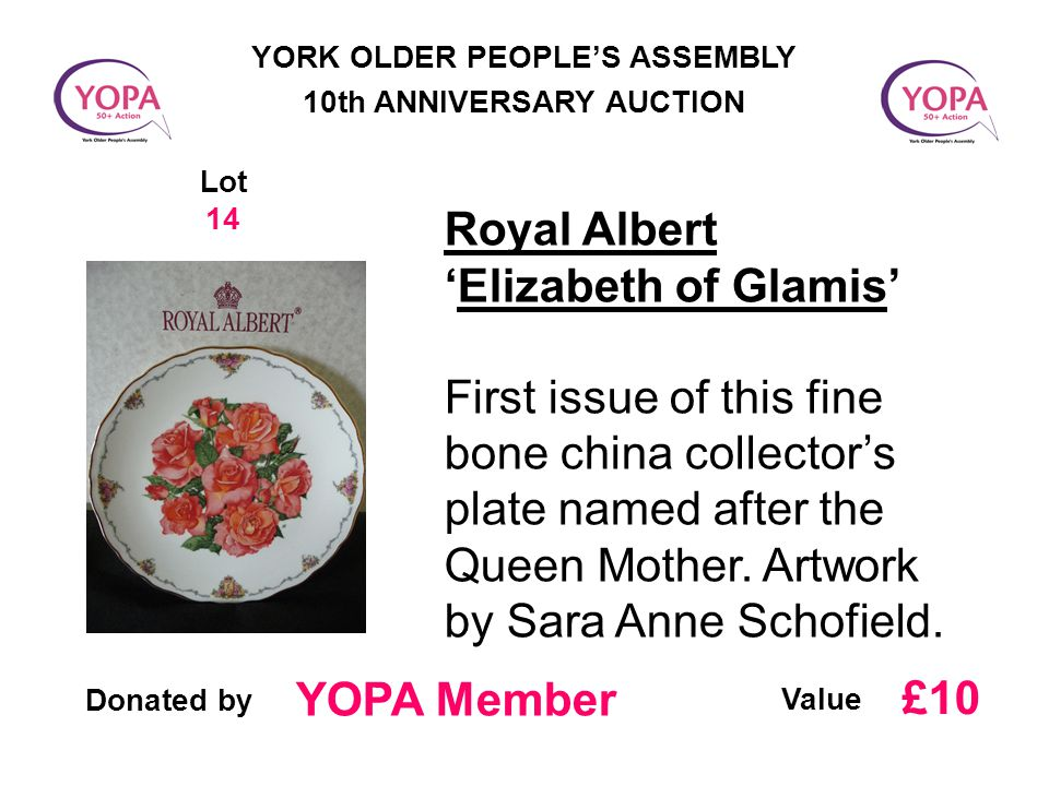 Donated by Value YORK OLDER PEOPLE'S ASSEMBLY 10th ANNIVERSARY AUCTION Lot 14 Royal Albert 'Elizabeth of Glamis' First issue of this fine bone china collector's plate named after the Queen Mother.