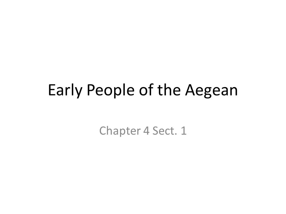Early People of the Aegean Chapter 4 Sect. 1