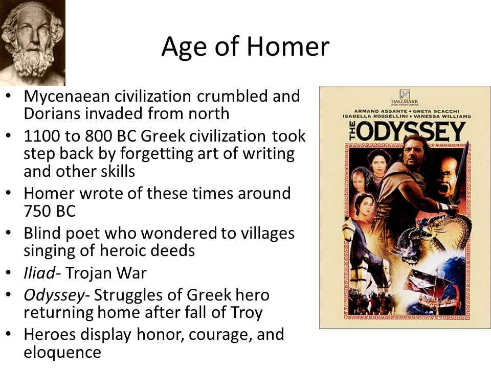 Age of Homer Mycenaean civilization crumbled and Dorians invaded from north 1100 to 800 BC Greek civilization took step back by forgetting art of writ