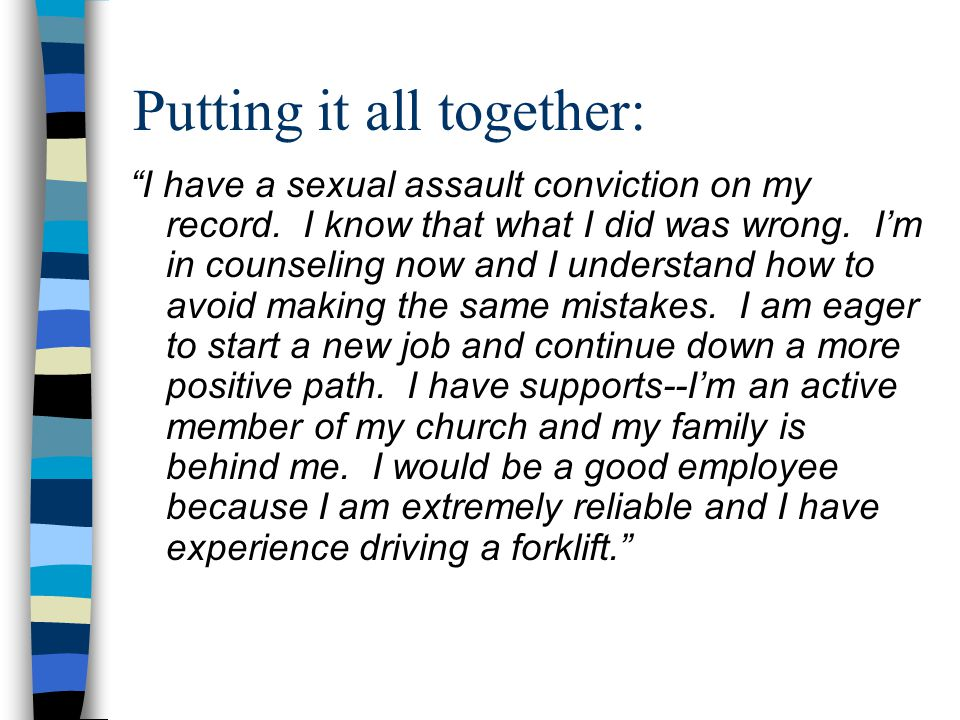 """Putting it all together: """"I have a sexual assault conviction on my record. I know that what I did was wrong. I'm in counseling now and I understand ho"""