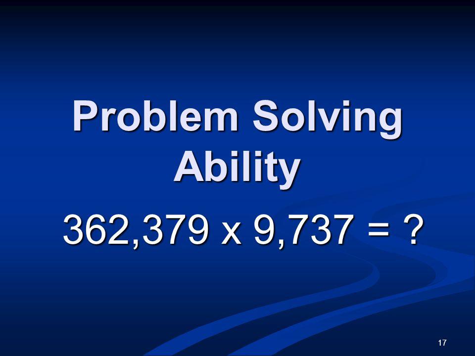 17 Problem Solving Ability 362,379 x 9,737 = ?
