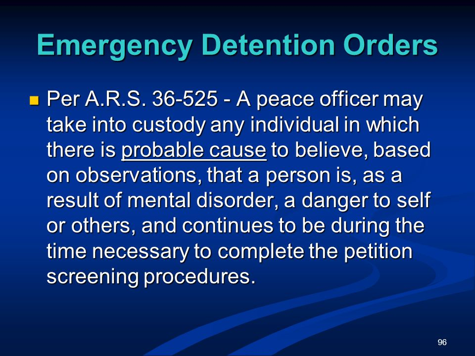 96 Emergency Detention Orders Per A.R.S.