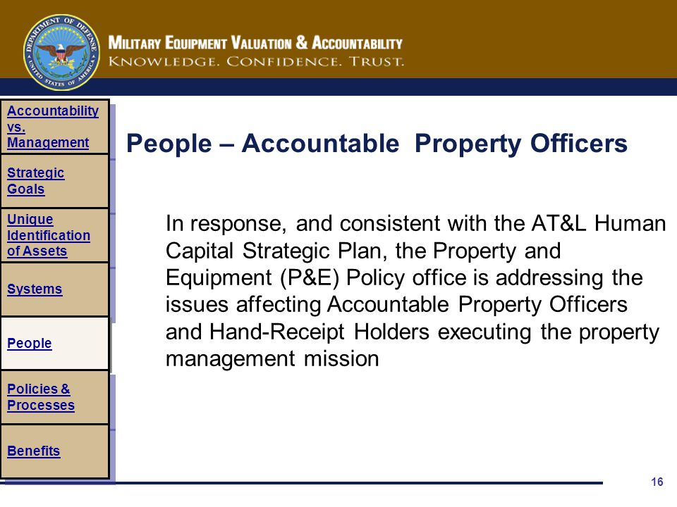16 People – Accountable Property Officers In response, and consistent with the AT&L Human Capital Strategic Plan, the Property and Equipment (P&E) Pol