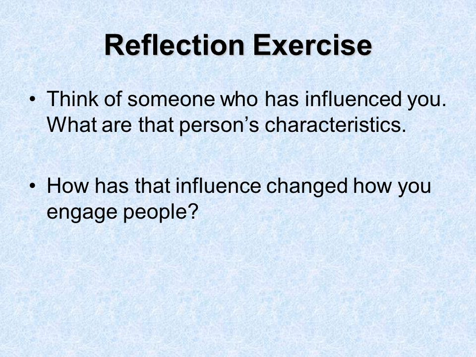 Reflection Exercise Think of someone who has influenced you.
