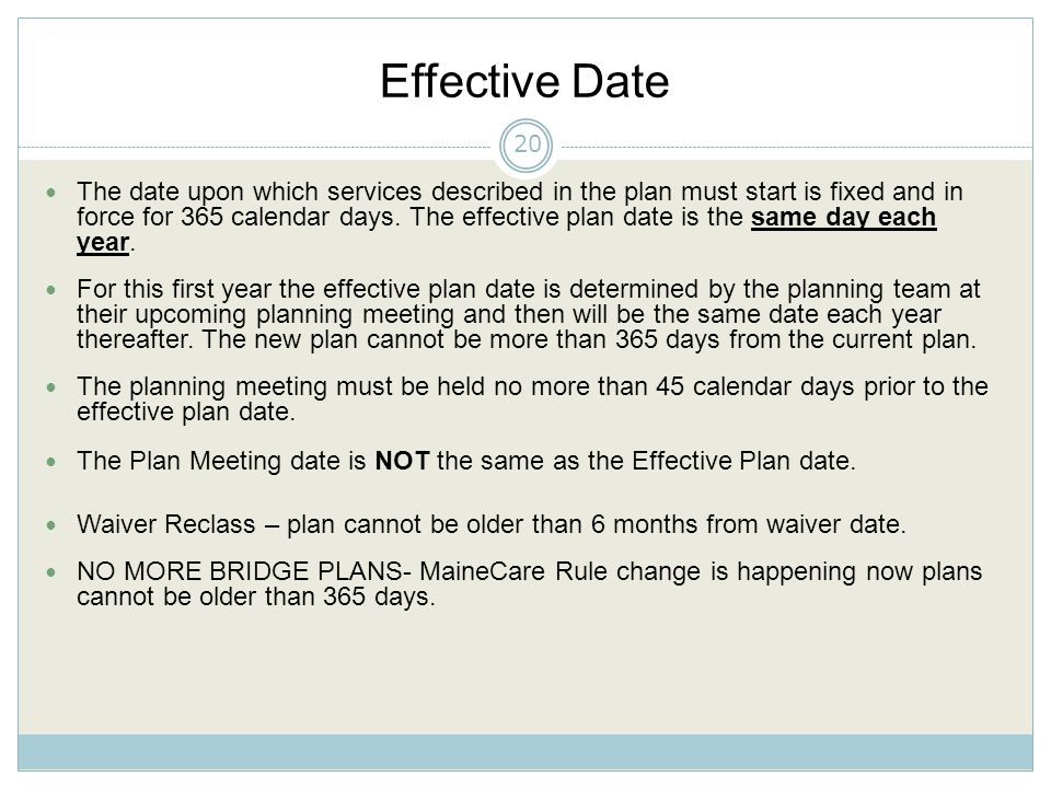Effective Date The date upon which services described in the plan must start is fixed and in force for 365 calendar days.