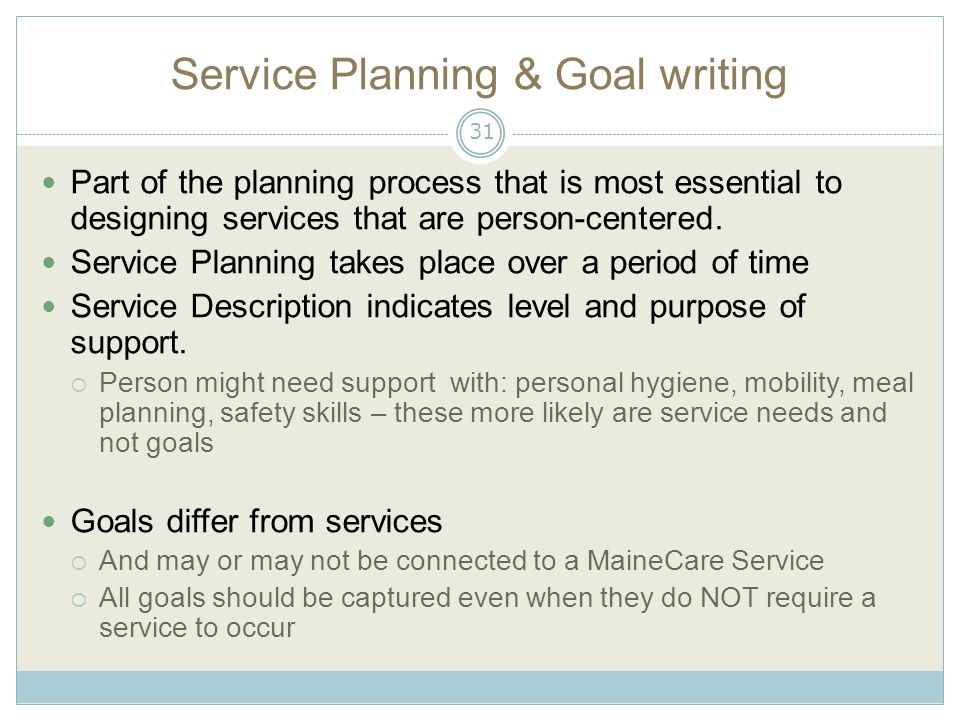 Service Planning & Goal writing Part of the planning process that is most essential to designing services that are person-centered.
