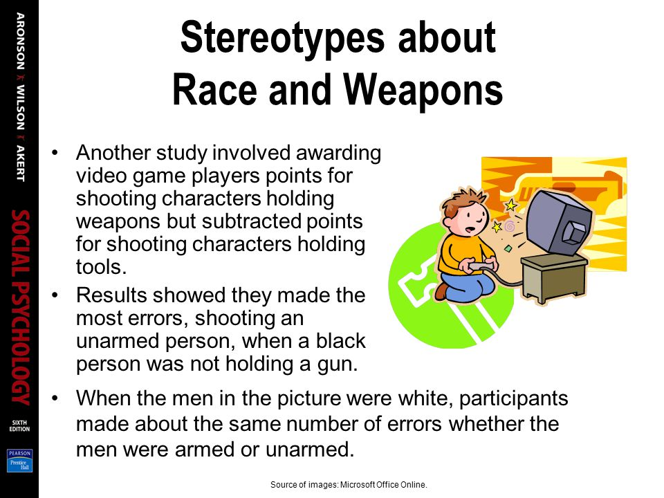 Stereotypes about Race and Weapons Another study involved awarding video game players points for shooting characters holding weapons but subtracted po