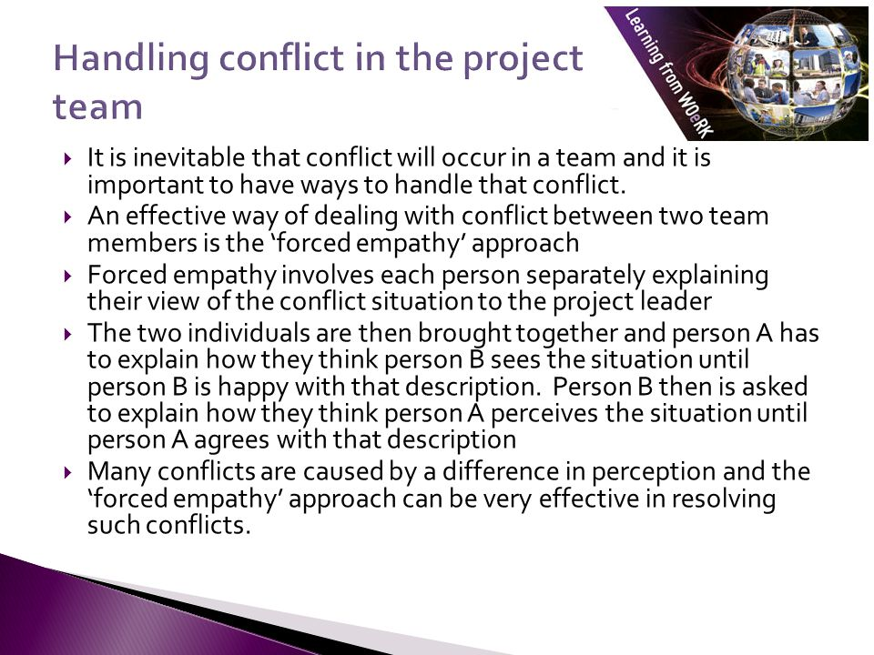  It is inevitable that conflict will occur in a team and it is important to have ways to handle that conflict.