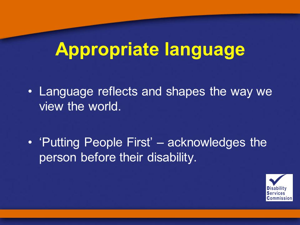 Appropriate language Language reflects and shapes the way we view the world.