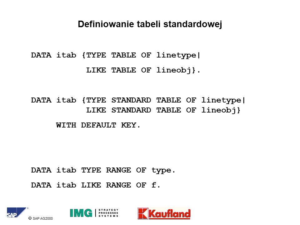  SAP AG2000 Definiowanie tabeli standardowej DATA itab {TYPE TABLE OF linetype| LIKE TABLE OF lineobj}.