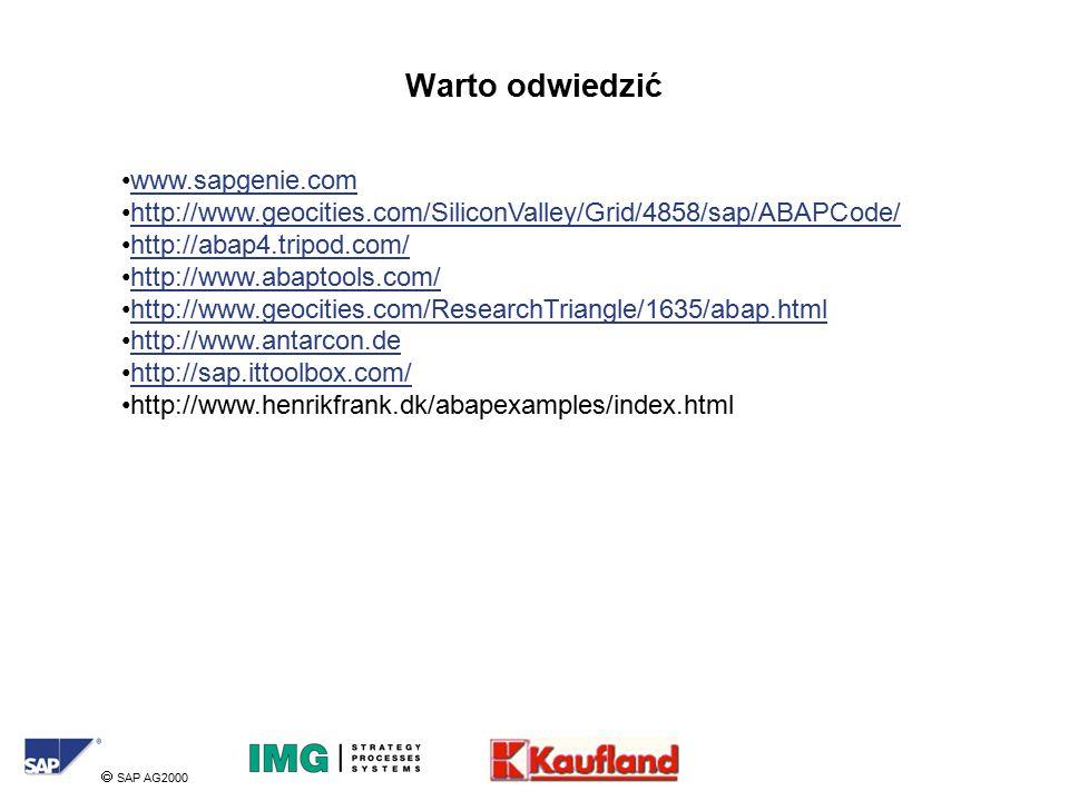 SAP AG2000 Warto odwiedzić www.sapgenie.com http://www.geocities.com/SiliconValley/Grid/4858/sap/ABAPCode/ http://abap4.tripod.com/ http://www.abaptools.com/ http://www.geocities.com/ResearchTriangle/1635/abap.html http://www.antarcon.de http://sap.ittoolbox.com/ http://www.henrikfrank.dk/abapexamples/index.html