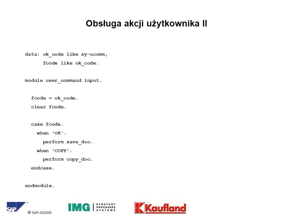  SAP AG2000 Obsługa akcji użytkownika II data: ok_code like sy-ucomm, fcode like ok_code.
