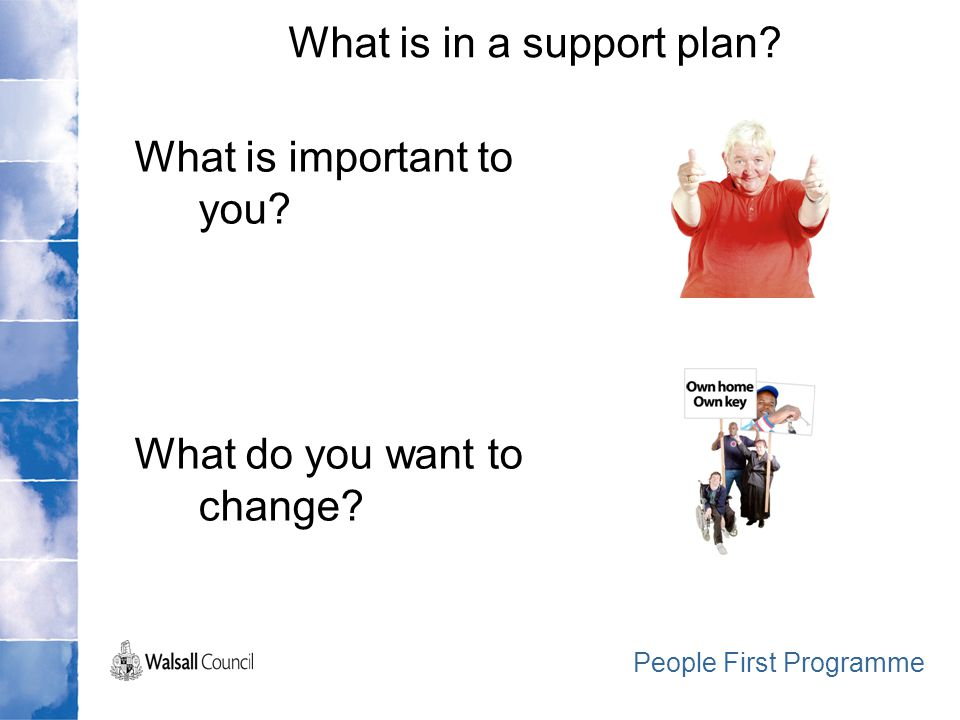 What is important to you. What do you want to change.