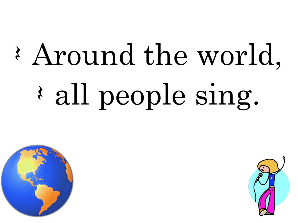 Q Around the world, Q all people sing.