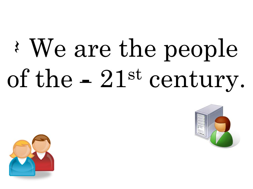 Q We are the people of the H 21 st century.